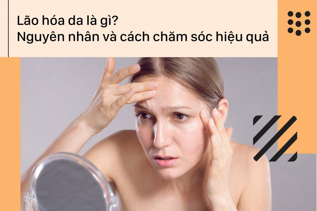 lao-hoa-da-la-gi-nguyen-nhan-va-cach-cham-soc-hieu-qua