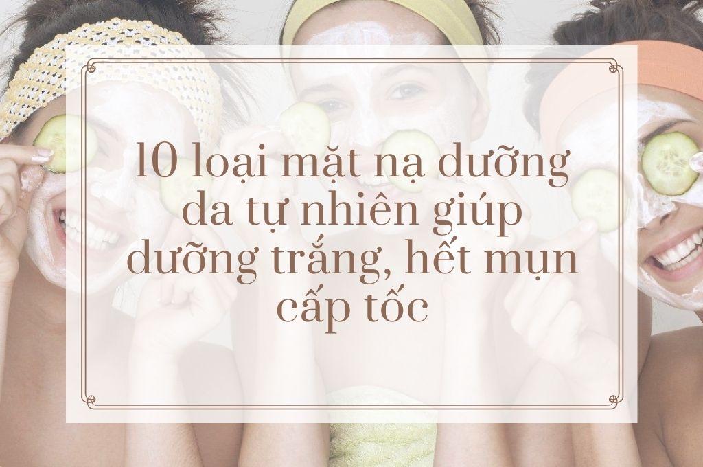 10-loai-mat-na-duong-da-tu-nhien-giup-duong-trang-het-mun-cap-toc