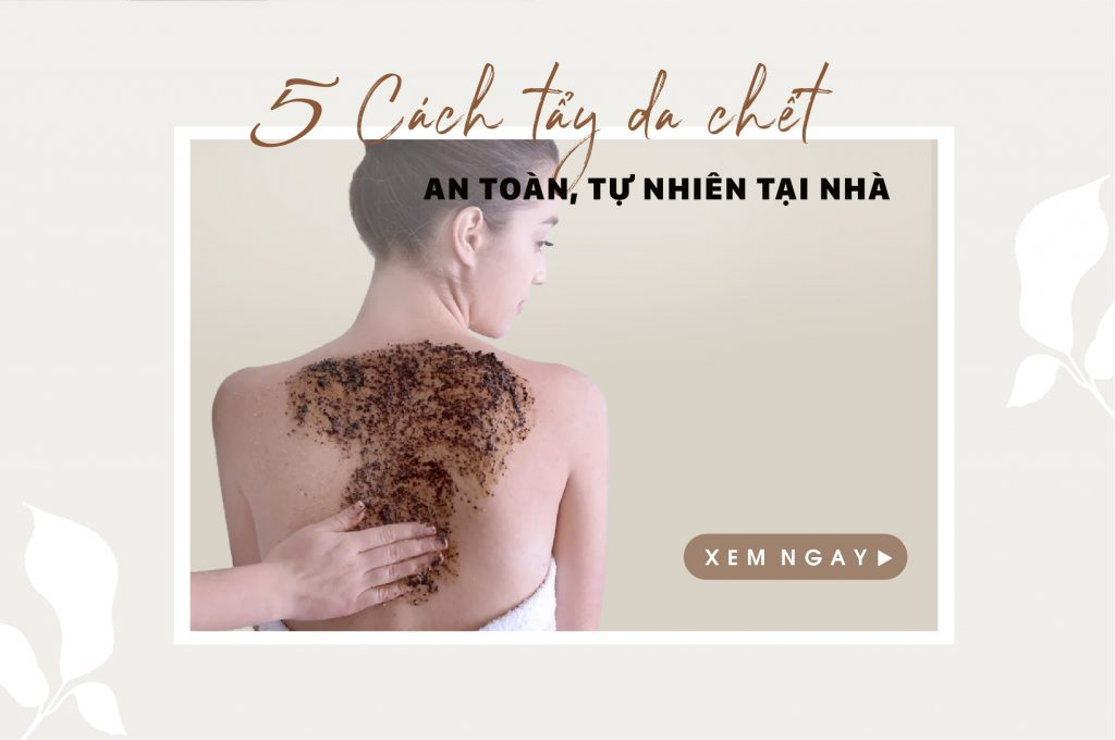 5-cach-tay-te-bao-chet-body-an-toan-tu-nhien-tai-nha