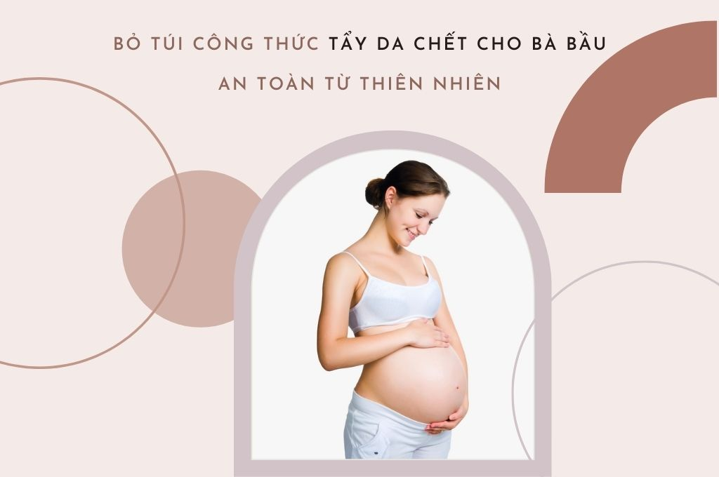 bo-tui-cong-thuc-tay-da-chet-cho-ba-bau-an-toan-tu-thien-nhien
